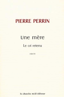 Une mère : le cri retenu - PierrePerrin