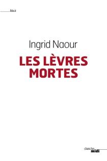Les lèvres mortes - IngridNaour