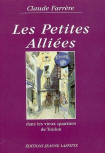 Les petites alliées : dans les vieux quartiers de Toulon - ClaudeFarrère
