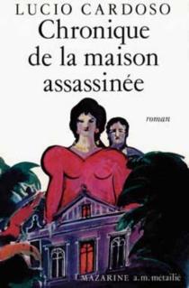 Chronique de la maison assassinée - LúcioCardoso