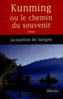 Kunming ou Le chemin du souvenir - Jacqueline deSarigny
