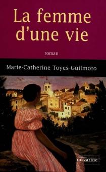 La femme d'une vie - Marie-CatherineToyes-Guilmoto