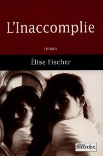 L'inaccomplie - EliseFischer