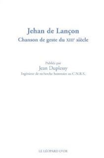 Jehan de Lançon : chanson de geste du XIIIe siècle -