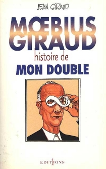 Giraud, Moebius, histoire de mon double - JeanGiraud