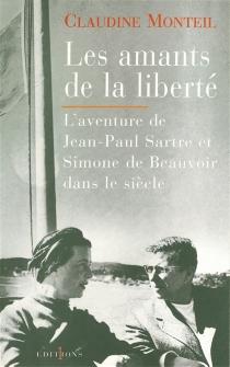 Les amants de la liberté : Jean-Paul Sartre, Simone de Beauvoir - ClaudineMonteil