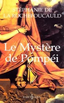 Le mystère de Pompéi - Stéphanie deLa Rochefoucauld
