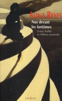 Nus devant les fantômes : Franz Kafka et Milena Jesenska - AlinaReyes