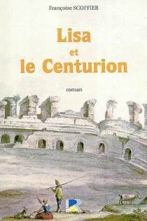 Lisa et le centurion - FrançoiseScoffier