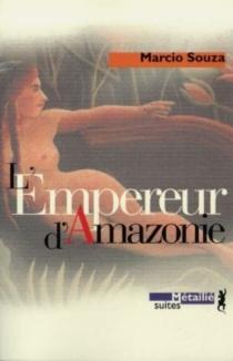 L'empereur d'Amazonie : roman-feuilleton - MárcioSouza