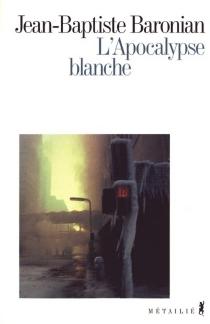 L'apocalypse blanche - Jean-BaptisteBaronian