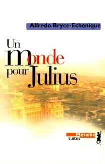 Un monde pour Julius - AlfredoBryce Echenique