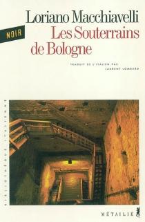 Les souterrains de Bologne - LorianoMacchiavelli