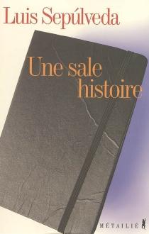 Une sale histoire (notes d'un carnet de moleskine) - LuisSepulveda