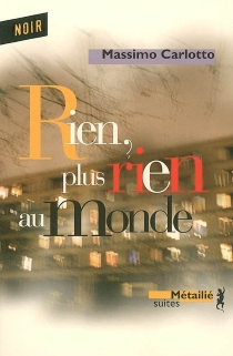 Rien, plus rien au monde : monologue pour un crime - MassimoCarlotto