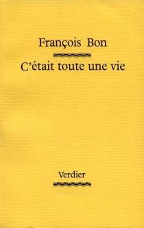 C'était toute une vie - FrançoisBon