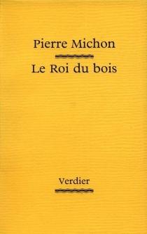 Le roi du bois - PierreMichon