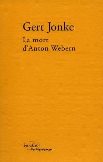 La mort d'Anton Webern : en un clin d'oeil aveugle - GertJonke