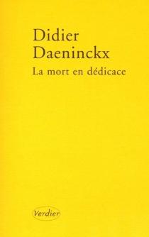 La mort en dédicace : deux nouvelles - DidierDaeninckx
