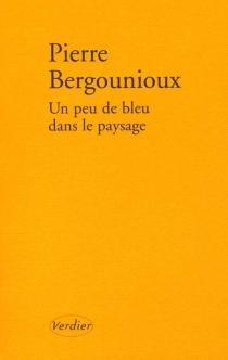 Un peu de bleu dans le paysage - PierreBergounioux