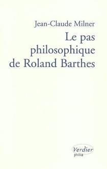 Le pas philosophique de Roland Barthes - Jean-ClaudeMilner