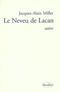 Le neveu de Lacan : satire - Jacques-Alain Miller