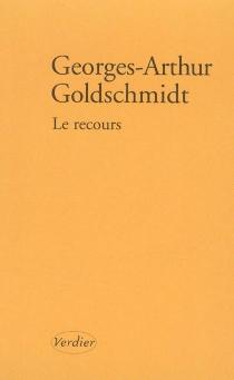 Le recours : récit - Georges-ArthurGoldschmidt