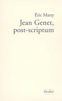 Jean Genet, post-scriptum : essai - ÉricMarty