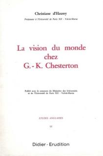 La vision du monde chez G.K. Chesterton - Christiane d'Haussy