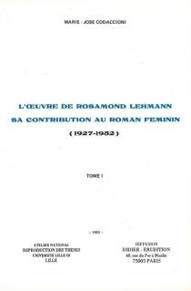 L'oeuvre de Rosamond Lehmann : sa contribution au roman féminin, 1927-1952 - Marie-JoséeCodaccioni