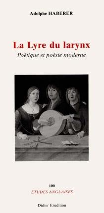 La lyre du larynx : poétique et poésie moderne - AdolpheHaberer