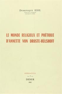 Le monde religieux et poétique d'Annette von Droste-Hulshoff - DominiqueIehl