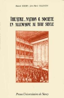 Théâtre, nation et société en Allemagne au XVIIIe siècle -