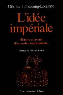 L'Idée impériale : histoire et avenir d'un ordre supranational - OttoHabsburg