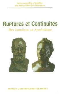 Ruptures et continuités : des Lumières au symbolisme : actes du colloque international de Besançon, 18-20 septembre 2002 -