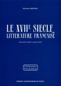 Le XVIIe siècle : littérature française - MadeleineBertaud