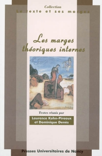 Les marges théoriques internes : actes du colloque des 13, 14 et 15 septembre 2001, Université Nancy 2, UFR de lettres -