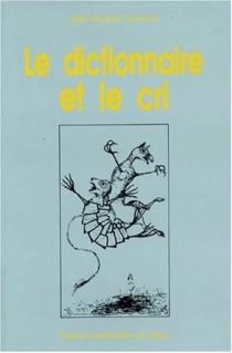 Le dictionnaire et le cri - Jean-JacquesLecercle