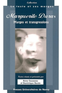 Marguerite Duras, marges et transgressions : actes du colloque des 31 mars-2 avril 2005, Université Nancy 2-UFR de Lettres -