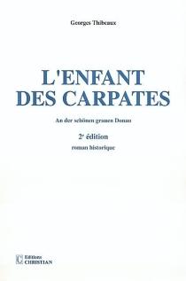 L'enfant des Carpates : an der schönen grauen Donau : roman historique - GeorgesThibeaux