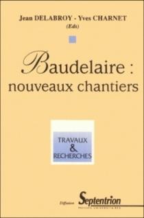 Baudelaire : nouveaux chantiers -