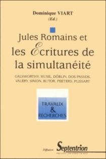 Jules Romains et les écritures de la simultanéité : Galsworthy, Musil, Döblin, Dos Passos, Valéry, Simon, Butor, Peeters, Plissart -