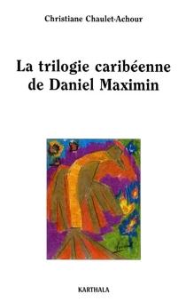 La trilogie caribéenne de Daniel Maximin - ChristianeChaulet-Achour
