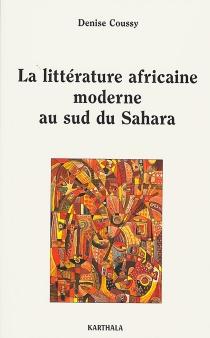 La littérature africaine moderne au sud du Sahara - DeniseCoussy