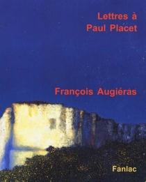 Lettres à Paul Placet : correspondance - FrançoisAugiéras