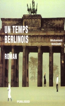 Un temps berlinois - Mohamed Magani