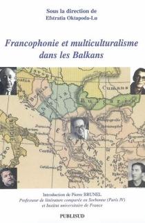 Francophonie et multiculturalisme dans les Balkans -