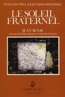 Le Soleil fraternel : Jean Sénac et la nouvelle poésie algérienne d'expression française - Rencontres méditerranéennes de Provence