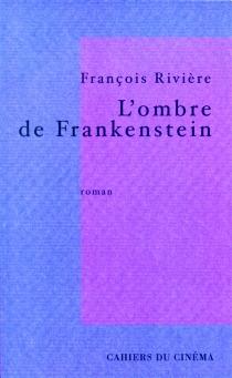 L'ombre de Frankenstein - FrançoisRivière