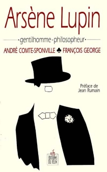 Arsène Lupin : gentilhomme-philosopheur - AndréComte-Sponville